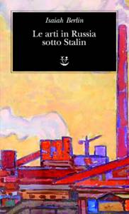Isaiah Berlin - Le arti in Russia sotto Stalin