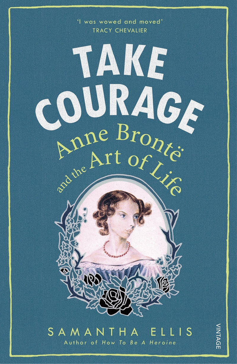 Samanta-Ellis-Take-Courage-Anne-Bronte-and-the-art-of-life-